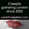 Superficial Gallery : Creepily Gathering Content Since 2005
