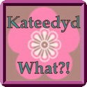 Kateedyd What?