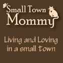 Small Town Mommy : Living and Loving in a Small Town